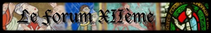 forum sur le 12ème siècle Index du Forum