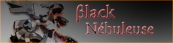 Black Nébuleuse Index du Forum