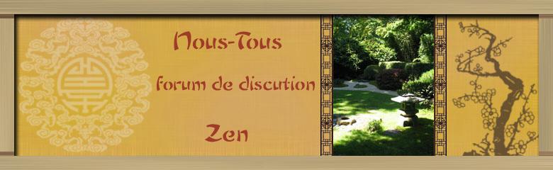Nous-Tous: Le forum de discution Zen Index du Forum